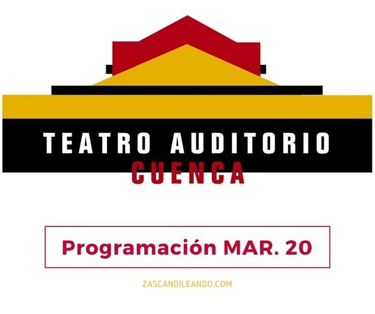Programación del Teatro Auditorio de Cuenca marzo 2020